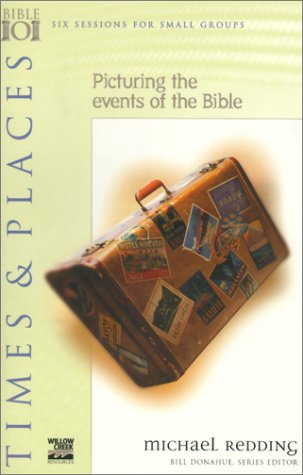 Times & Places : Picturing the Events of the Bible (Willow Creek Bible 101 Series)