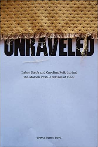 Unraveled: Labor Strife and Carolina Folk during the Marion Textile Strikes of 1929