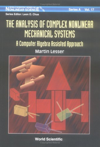 Analysis of Complex Nonlinear Mechanical Systems, The: A Computer Algebra Assisted Approach (with Diskette of Maple Programming) (World Scientific Nonlinear Science Series a)