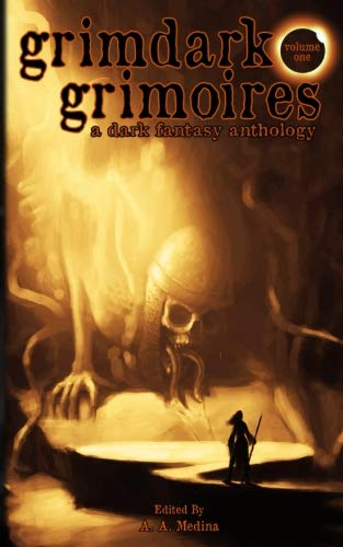 Grimdark Grimoires: A Dark Fantasy Anthology (Volume 1)