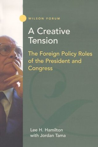 A Creative Tension: The Foreign Policy Roles of the President and Congress (Wilson Forum) (Best Foreign Policy Presidents)