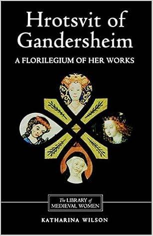 Hrotsvit of Gandersheim: A Florilegium of her Works (0) (Library of Medieval Women)