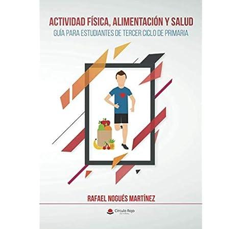 ACTIVIDAD FÍSICA, ALIMENTACIÓN Y SALUD. Guía para estudiantes de tercer ciclo de primaria: Amazon.es: Nogués, Rafael: Libros