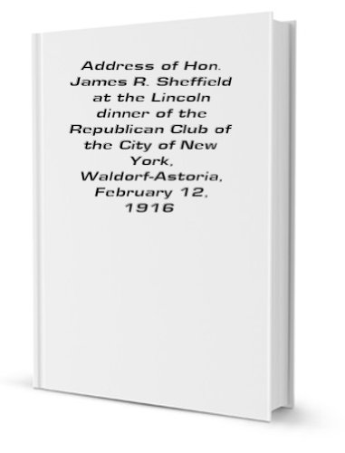 (Address of Hon. James R. Sheffield at the Lincoln dinner of the Republican Club of the City of New York, Waldorf-Astoria, February 12, 1916 [FACSIMILE])