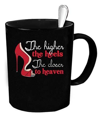 Heels Coffee Mug - 11 oz. The higher the heels the closer to heaven funny gift.