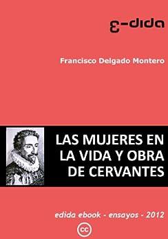Las mujeres en la vida y obra de Cervantes (Spanish Edition) by [Montero, Francisco Delgado]