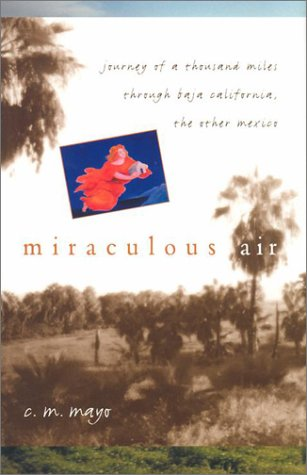 Read Online Miraculous Air: Journey of a Thousand Miles through Baja California, the Other Mexico ebook