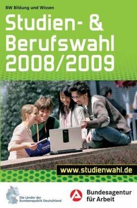 Studien- und Berufswahl 2008/2009: Informationen und Entscheidungshilfen