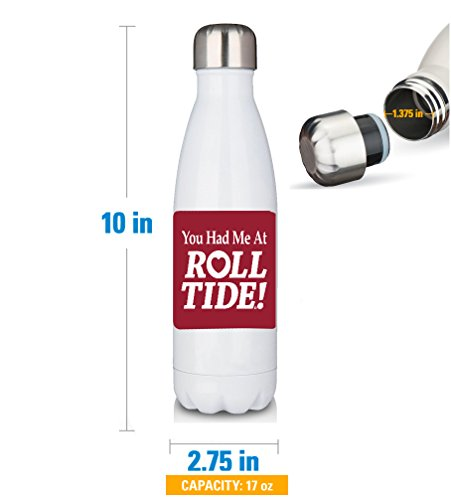 Insulated Alabama Bottle (Premium White 17oz Double Walled Insulated Cola-Shaped Stainless Water Bottle/You Had Me at Roll Tide Alabama)