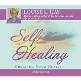 Self Healing: Creating Your Health