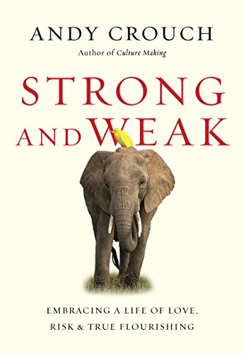 Strong and Weak: Embracing a Life of Love, Risk and True Flourishing cover