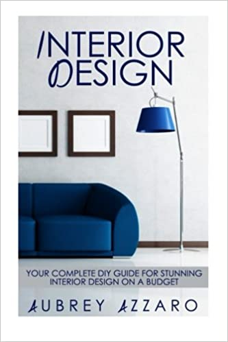 Amazon Interior Design Your Complete DIY Guide For Stunning On A Budget 9781500997106 Aubrey Azzaro Books