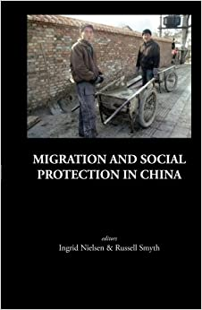 Migration And Social Protection In China (Series on Contemporary China)