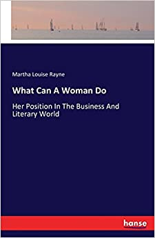 Book What Can A Woman Do: Her Position In The Business And Literary World