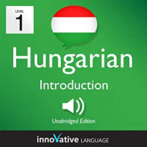 Learn Hungarian - Level 1: Introduction to Hungarian - Volume 1: Lessons 1-25 Audiobook