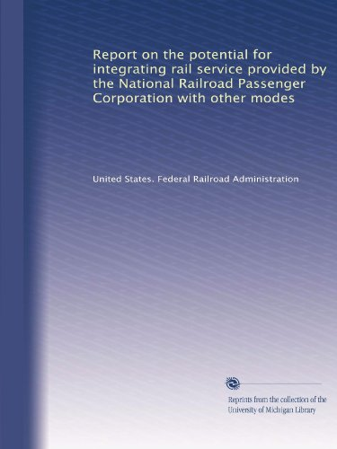 Report on the potential for integrating rail service provided by the National Railroad Passenger Corporation with other modes