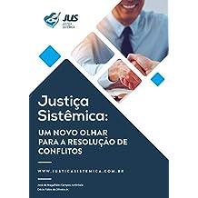 Justiça Sistêmica: Um novo olhar para resolução de conflitos (Portuguese Edition)