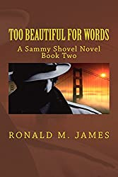 Too Beautiful For Words: A Sammy Shovel Novel, Book Two