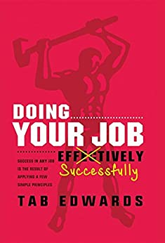 Doing Your Job - Successfully: Success in ANY Job Is the Result of Applying a Few Simple Principles by [Edwards, Tab]