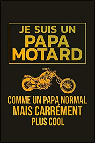 Je Suis Un Papa Motard Un Carnet De Notes Drole Pour Un Papa Motard 110 Pages Ligne 15 24x22 86 Cm French Edition Papa Cahiers De 9781080016211 Amazon Com Books