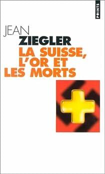 La Suisse, l'or et les morts par Ziegler