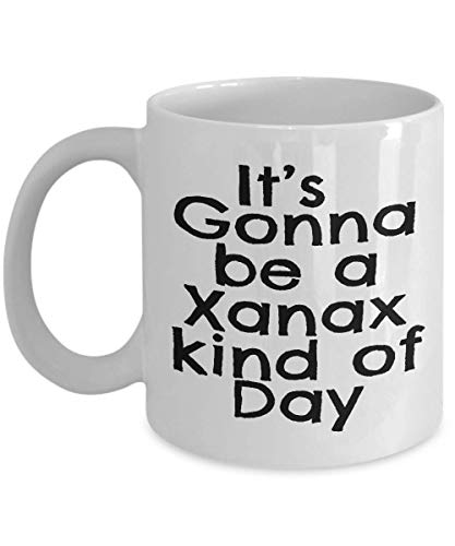 Its Gonna Be A Xanax Kind Of Day Coffee Mug - Funny Work Office Home Gift