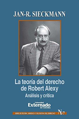 Descargar Libro La Teoría Del Derecho De Robert Alexy Análisis Y Crítica Jan-r. Sieckmann