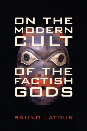 On the Modern Cult of the Factish Gods (Science and Cultural Theory)