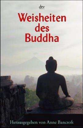 Weisheiten des Buddha Taschenbuch – 1. November 2002 Anne Bancroft Peter Hinreiner Elisabeth Liebl Deutscher Taschenbuch Verlag