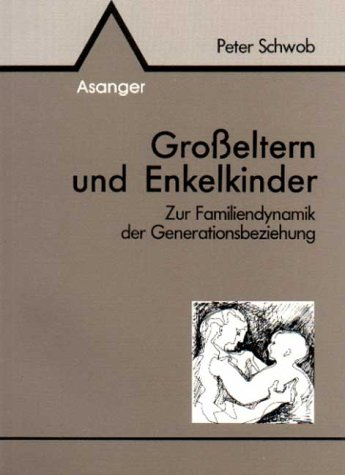 Grosseltern und Enkelkinder: Zur Familiendynamik der Generationsbeziehung