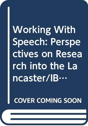Working With Speech: Perspectives on Research into the Lancaster/IBM Spoken English Corpus
