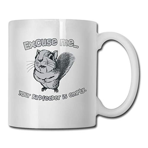 Excuse Me Your Birdfeeder is Empty Custom Coffee Mugs / 11oz Ceramic Tea Cup - Novelty ()