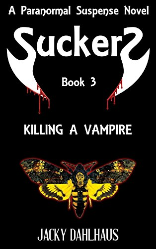 Book: Killing A Vampire - A Paranormal Suspense Novel (Suckers Trilogy Book 3) by Jacky Dahlhaus