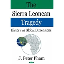 The Sierra Leonean Tragedy: History And Global Dimensions