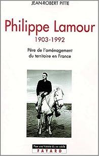 Philippe Lamour. Père de l'aménagement du territoire en France, 1903-1992 par Jean-Robert Pitte