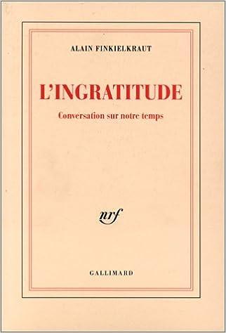 LIngratitude: Conversation sur notre temps avec Antoine Robitaille Blanche: Amazon.es: Alain Finkielkraut: Libros en idiomas extranjeros