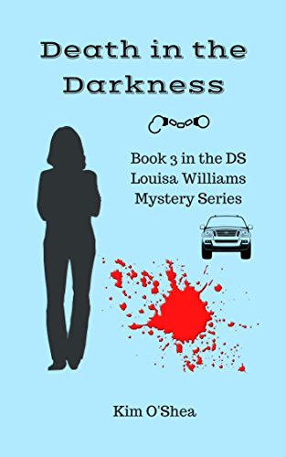 Death in the Darkness (DS Louisa Williams Book 3) by [O'Shea, Kim]
