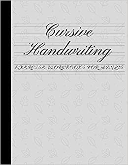 Cursive Handwriting Exercise Workbooks For Adults: Practice ...