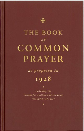 The Book of Common Prayer as proposed in 1928:Including the Lessons for Matins and Evensong throughout the year: As Amended in 1928 compilers