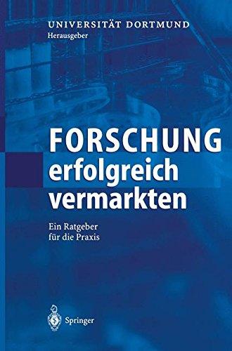 Forschung erfolgreich vermarkten: Ein Ratgeber für die Praxis (German Edition)