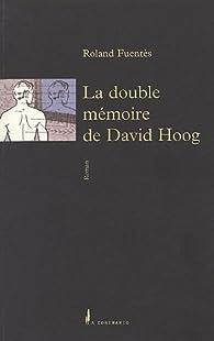 La double mémoire de David Hoog par Roland Fuentès