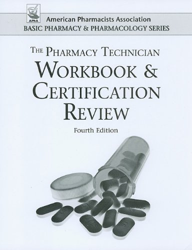 Pharmacy Technician Workbook and Certification Review (American Pharmacists Association Basic Pharmacy and Pharmacology Series) (APhA Basic Pharmacy and Pharmacology)