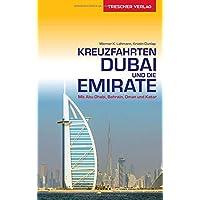 Reiseführer Kreuzfahrten Dubai und die Emirate: Auf Schiffsreise im Orient. Mit Abu Dhabi, Bahrain, Oman und Katar (Trescher-Reihe Reisen)