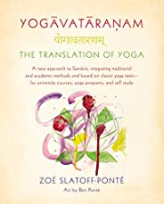 Yogavataranam: The Translation of Yoga: A New Approach to Sanskrit, Integrating Traditional and Academic Metho
