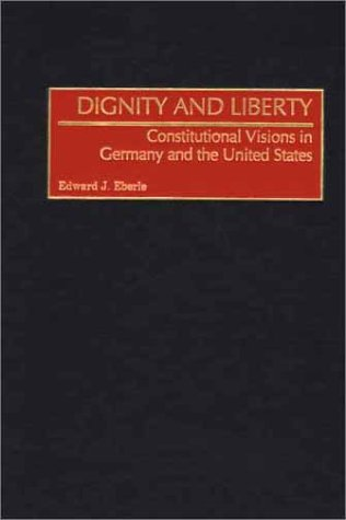 Dignity and Liberty: Constitutional Visions in Germany and the United States
