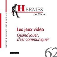 Hermès, N° 62 : Les jeux vidéo : Quand jouer, c'est communiquer par Jean-Paul Lafrance