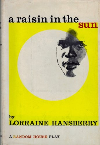 A Raisin in the Sun; A Drama in Three Acts by Lorraine Hansberry (1959-06-01)