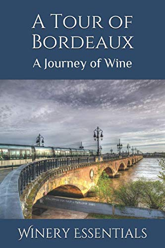 A Tour of Bordeaux: A Journey of Wine by Winery Essentials