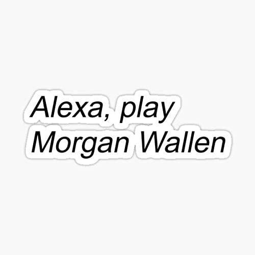 Alexa Play Morgan Wallen Sticker - Sticker Graphic - Auto, Wall, Laptop, Cell, Truck Sticker for Windows, Cars, Trucks