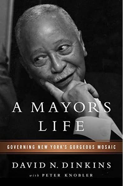 a mayor s life governing new york s gorgeous mosaic dinkins david n knobler peter 9781610393010 amazon com books governing new york s gorgeous mosaic